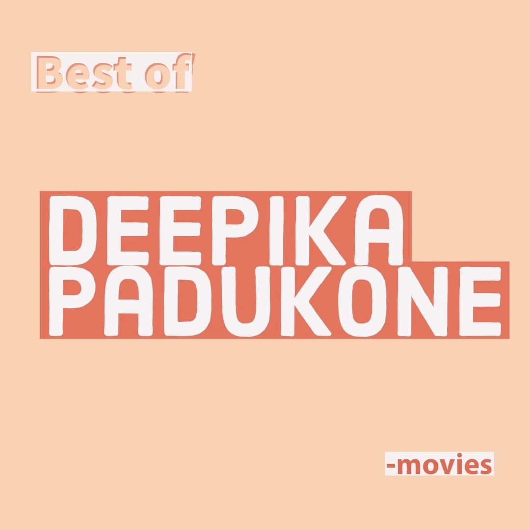 Best of Deepika Padukone movies