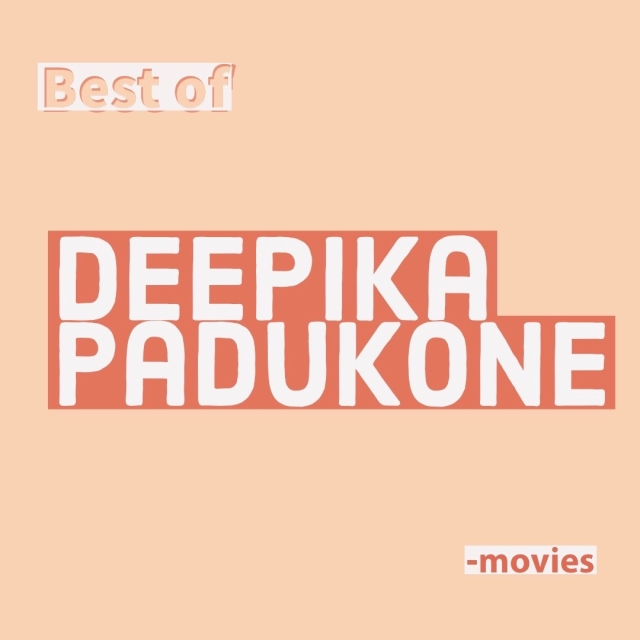 Best of Deepika Padukone movies