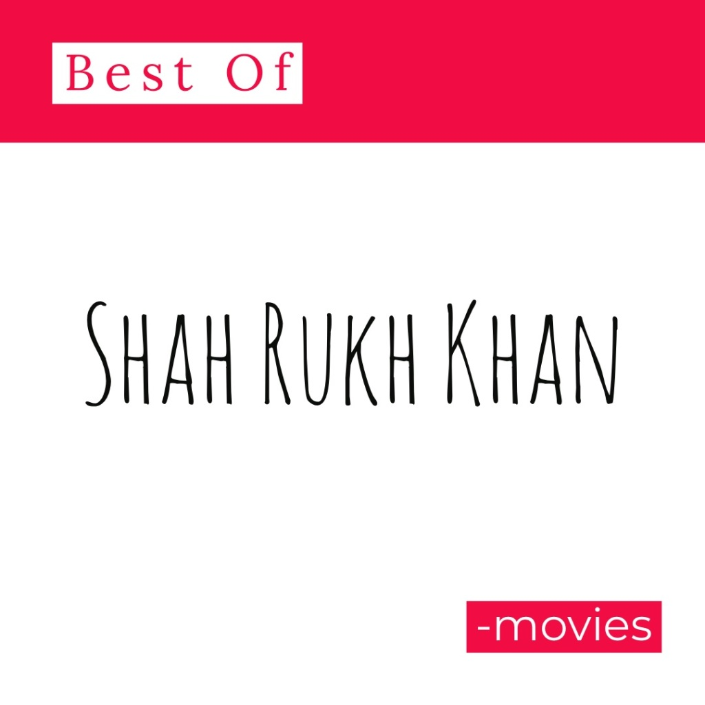 Best of Shah Rukh Khan movies