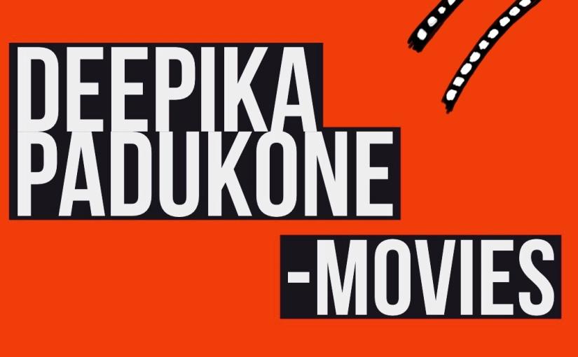 All Deepika Padukone -films and music from themovies