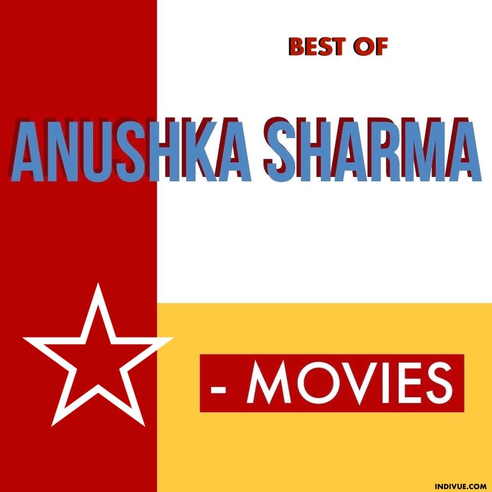 Best of Anushka Sharma movies