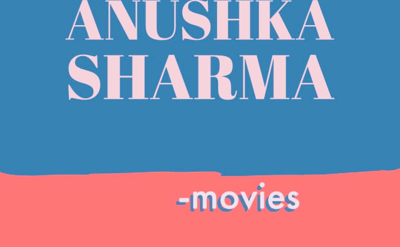 All the Anushka Sharma -movies and thefilmmusic