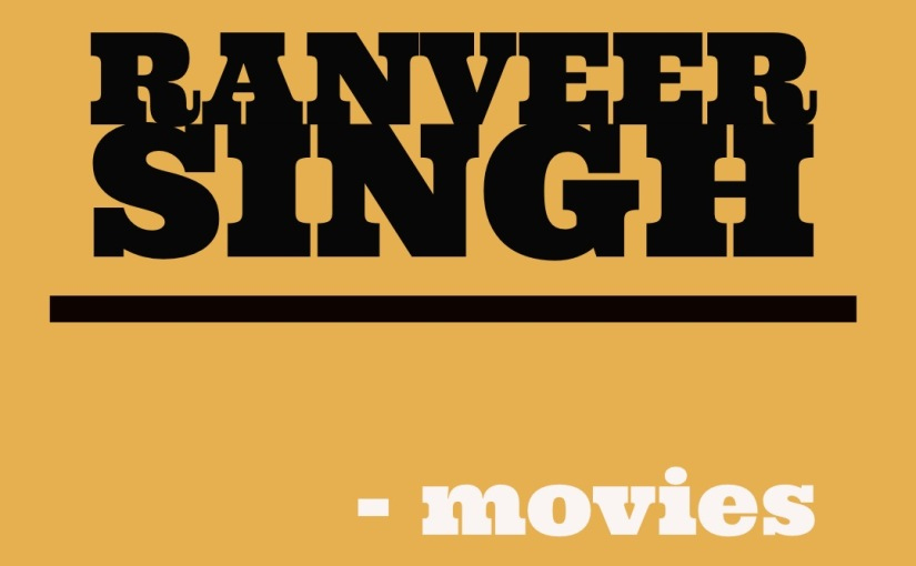 All the Ranveer Singh -movies and music from the films
